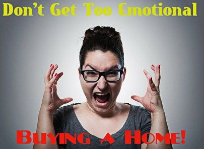 Don't Get Emotional When Buying a Home
